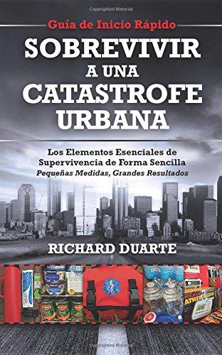 Descargar Libro Sobrevivir A Una Catástrofe Urbana: Guía De Inicio Rápido Richard Duarte