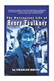 The Outrageous Life of Henry Faulkner, Charles House, 1411641086