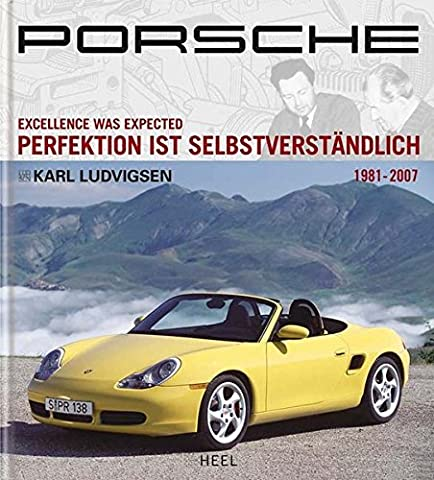 Porsche 03: Excellence was Expected / Perfektion ist Selbstverständlich 1981-2007 (Excellence Was Expected)