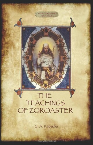 The Teachings of Zoroaster; and the philosophy of the Parsi religion