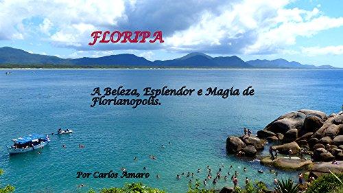 eBook FLORIPA : A Beleza, Esplendor e Magia de Florianopolis, Santa Catarina, Brasil