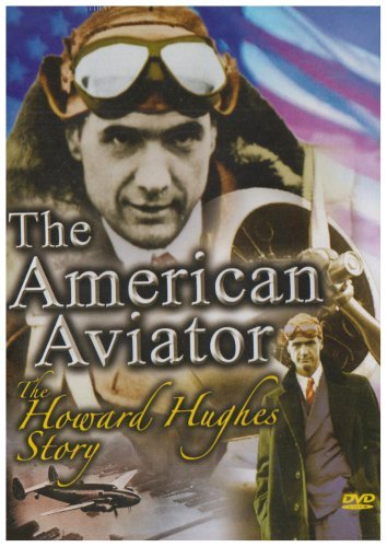 The American Aviator - The Howard Hughes - Story Aviator