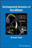 Developmental Genomics of Ascidians, Satoh, Noriyuki, 1118656180