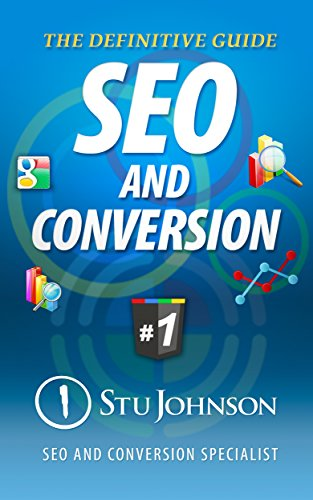 The Definitive Guide to SEO and Conversion: The 2 Sides of the Internet (Traffic and Conversion Book 1)