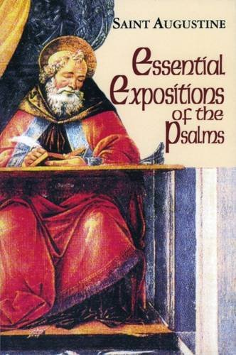 Essential Expositions of the Psalms: (Classroom Resource Edition) (The Works of Saint Augustine: A Translation for the 21st Century)