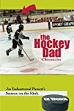 The Hockey Dad Chronicles: An Indentured Parent's Season on the Rink