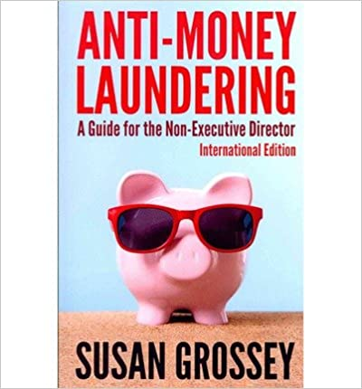 Anti-Money Laundering: A Guide for the Non-Executive Director Lnternational Edition: Everything Any Director or Partner of a Firm Covered by- Common