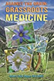 Against the Grain: Grassroots Medicine, Robert Rogers, 1496190157