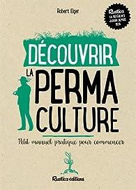 Découvrir la permaculture : petit manuel pratique pour commencer par Robert Elger