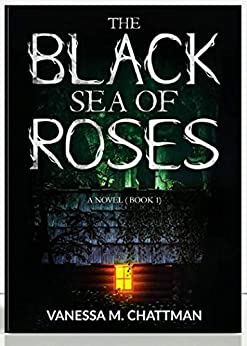 Book cover image for The Black Sea Of Roses : A Novel ( Book 1)
