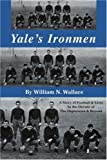 Yale's Ironmen, William Wallace, 0595359256
