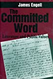The Committed Word : Literature and Public Values, Engell, James, 0271027878