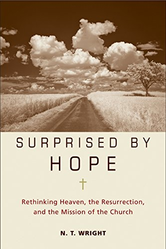 Surprised by Hope: Rethinking Heaven, the Resurrection, and the Mission of the (At Kingdom Com)