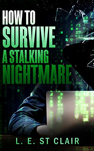 How To  Survive A Stalking Nightmare by [St Clair, L. E.]