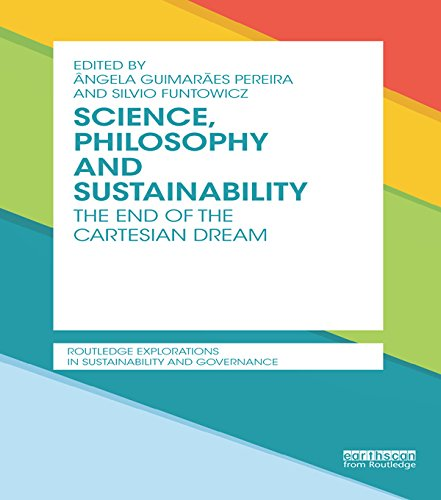 Download Science, Philosophy and Sustainability: The End of the Cartesian dream (Routledge Explorations in Sustainability and Governance) Pdf