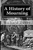 A History of Mourning, Richard Davey, 1494446901