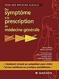 Du symptôme à la prescription en médecine générale: Symptômes - Diagnostic - Thérapeutique (French Edition)