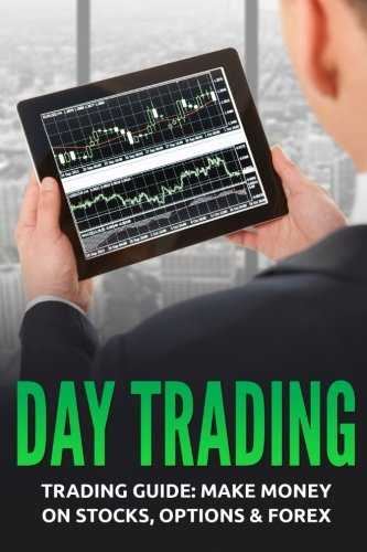Day Trading: Trading Guide: Make Money on Stocks, Options & Forex