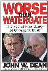 Worse Than Watergate: The Secret Presidency of George W. Bush