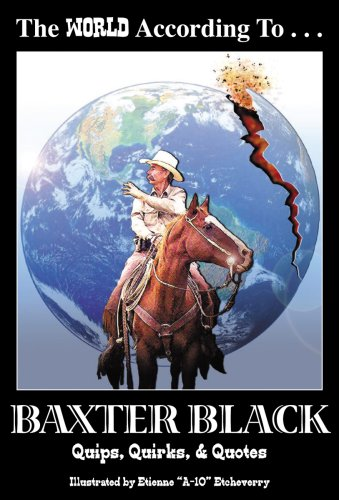 The World According to Baxter Black: Quips, Quirks & Quotes