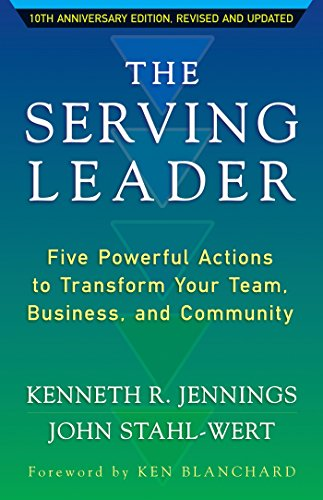 The Serving Leader: Five Powerful Actions to Transform Your Team, Business, and Community (The Ken Blanchard Series - Simple Truths Uplifting the Value of People in Organizations)