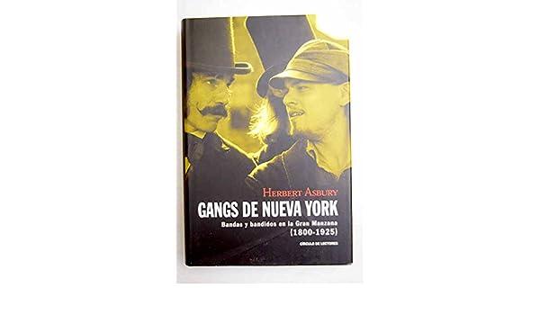 Gangs de Nueva York: bandas y bandidos en la Gran Manzana (1800-1925): Herbert Asbury: 9788467200294: Amazon.com: Books