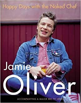 Happy Days with the Naked Chef: Amazon.de: Jamie Oliver ... | {Kochshow jamie oliver 30}