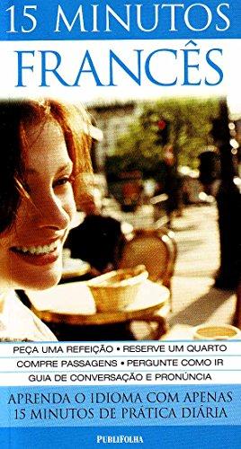 15 Minutos Francês. Aprenda o Idioma com Apenas 15 Minutos de Prática Diária