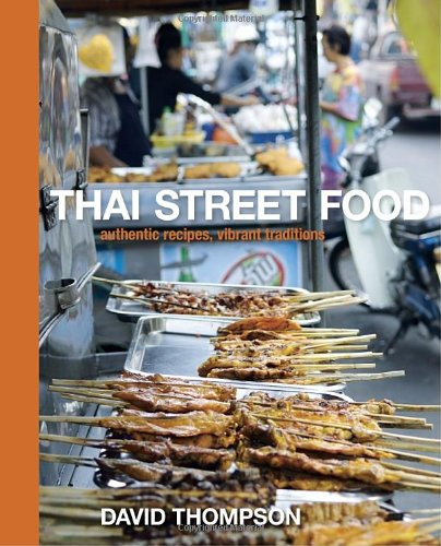 Thai Street Food: Authentic Recipes, Vibrant Traditions by David Thompson