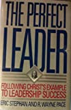 The Perfect Leader, Eric G. Stephan and R. Wayne Pace, 0875794114