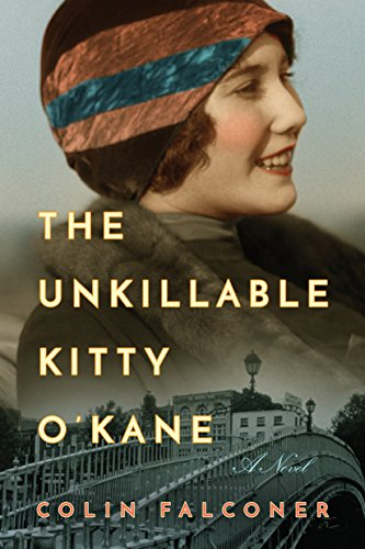 When Kitty escapes the poverty of Dublin's tenements, she's determined that no one should ever suffer like she did.  The Unkillable Kitty O'Kane by Colin Falconer