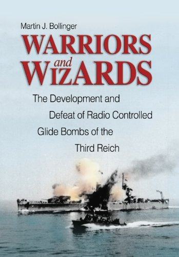 Warriors and Wizards: The Development and Defeat of Radio-Controlled Glide Bombs of the Third Reich