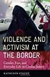 img - for Violence and Activism at the Border: Gender, Fear, and Everyday Life in Ciudad Juarez (Inter-America) book / textbook / text book