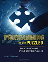 Programming for the Puzzled: Learn to Program While Solving Puzzles Front Cover