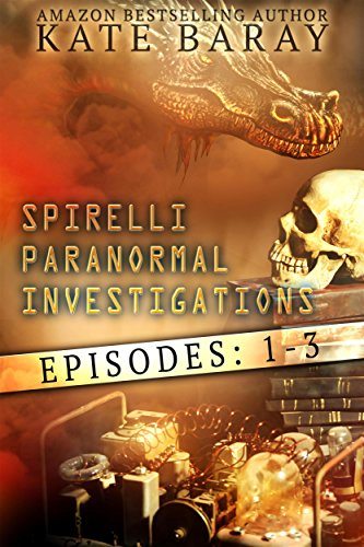 Spirelli Paranormal Investigations: Episodes 1-3 by [Baray, Kate]