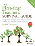 img - for The First-Year Teacher's Survival Guide: Ready-to-Use Strategies, Tools & Activities for Meeting the Challenges of Each School Day (J-b Ed: Survival Guides) book / textbook / text book