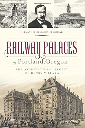 (Railway Palaces of Portland, Oregon: The Architectural Legacy of Henry Villard (Landmarks))