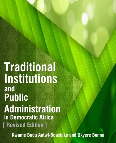 Traditional Institutions and Public Administration in Democratic Africa: Revised Edition
