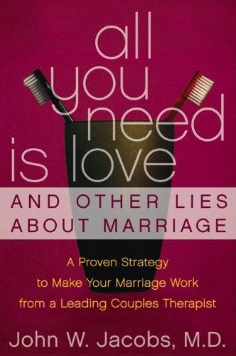 All You Need Is Love and Other Lies About Marriage: A Proven Strategy to Make Your Marriage Work, from a Leading Couples Therapist PDF