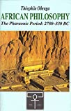 African Philosophy : The Pharaonic Period : 2780 - 330 BC -