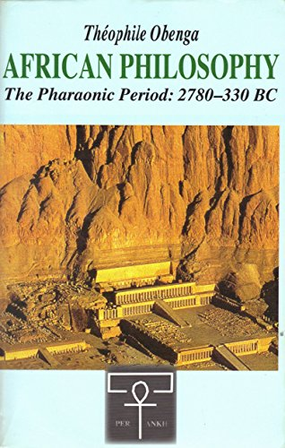 African Philosophy : The Pharaonic Period : 2780 - 330 BC - -