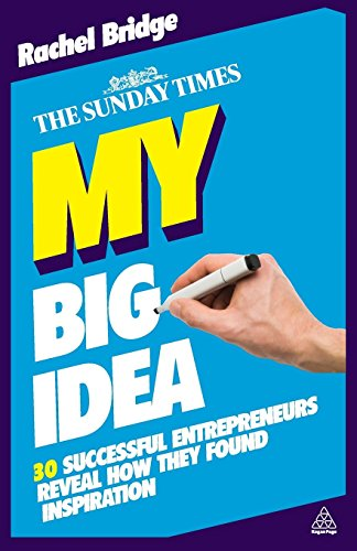 My Big Idea: 30 Successful Entrepreneurs Reveal How They Found Inspiration (The Sunday Times) by Rachel Bridge (3-Apr-2010) Paperback