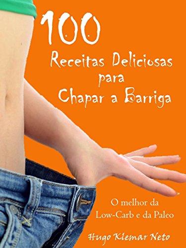 100 Receitas Deliciosas para Chapar a Barriga: Emagreça e Melhore sua Saúde, Desfrutando do Sabor!
