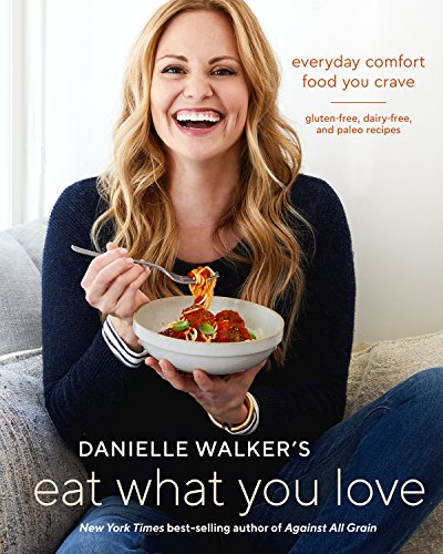 Danielle Walker's Eat What You Love: Everyday Comfort Food You Crave; Gluten-Free, Dairy-Free, and Paleo Recipes (Best Classic Christmas Cookies)