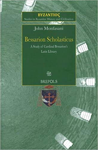 SBHC 3 Bessarion Scholasticus: A Study of Cardinal Bessarions Latin Library, Monfasani: A Study of Cardinal Bessarion's Latin Library (Studies in Byzantine History and Civilization)