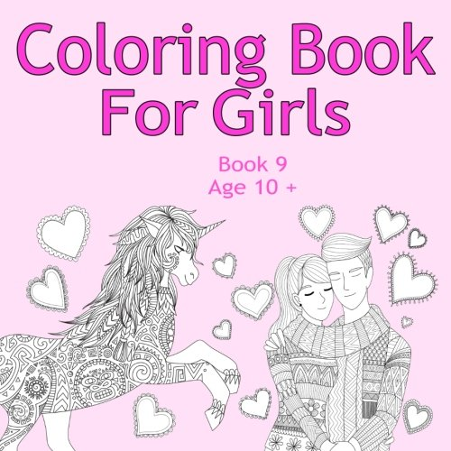 Coloring Book For Girls Book 9 Age 10+: Lovely images like animals, unicorns, fairies, mermaids, princess, horses, cats and dogs for kids ages 10 and up PDF