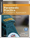 Fundamentals of Paramedic Practice - A SystemsApproach, Includes Wiley E-text