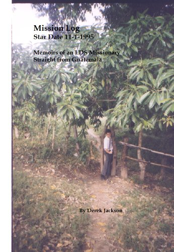 (Mission Log: Star Date 11-1-1995 Memoirs of an LDS Missionary Straight From Guatemala)
