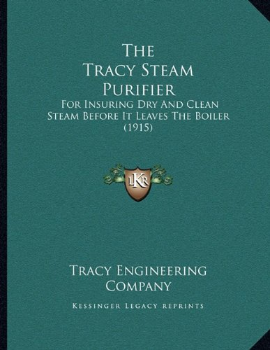 Download The Tracy Steam Purifier: For Insuring Dry And Clean Steam Before It Leaves The Boiler (1915) pdf epub