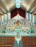The Architecture of Barry Byrne: Taking the Prairie School to Europe, Vincent Michael, 0252037537